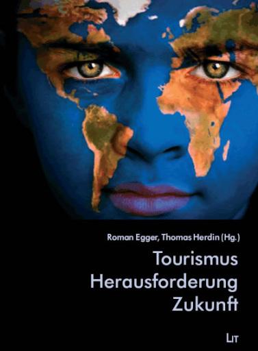 """Die Beiträge des 10. Salzburger Tourismusforums sind bereits in Buchform auf dem Markt: """"Tourismus - Herausforderung - Zukunft"""", herausgegeben von Roman Egger und Thomas Herdin, erscheint im LIT Verlag und ist im Buchhandel und bei Amazon erhältlich."""