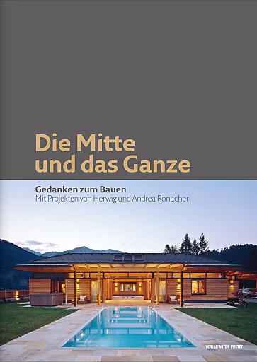 """Das neue Buch """"Die Mitte und das Ganze -Gedanken zum Bauen"""", mit Projekten der Green Tourism-Architekten Andrea und Herwig Ronacher"""